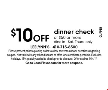 $10 off dinner check of $50 or more. Dine in. Sat.-Thurs. only. Please present prior to placing order to allow server to answer questions regarding coupon. Not valid with any other discount or offer. One certificate per table. Excludes holidays. 18% gratuity added to check prior to discount. Offer expires 7/14/17. Go to LocalFlavor.com for more coupons.