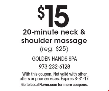 $15 20-minute neck & shoulder massage (reg. $25). With this coupon. Not valid with other offers or prior services. Expires 8-31-17. Go to LocalFlavor.com for more coupons.