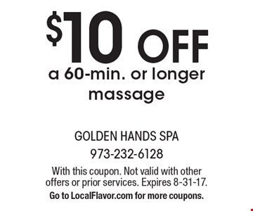 $10 OFF a 60-min. or longer massage. With this coupon. Not valid with other offers or prior services. Expires 8-31-17. Go to LocalFlavor.com for more coupons.