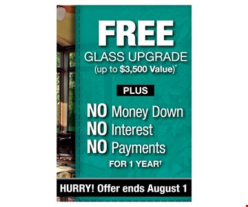 Free Glass upgrade ( up to $3500 value ) plus NO money down No interest No payments for 1 year