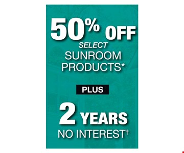 50% off select sunroom products plus 2 years no interest!