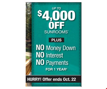 Up to $4,000 Off Sunrooms No Money Down No Interest no Payments For 1 Year