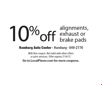 10% off alignments, exhaust or brake pads. With this coupon. Not valid with other offers or prior services. Offer expires 7/14/17. Go to LocalFlavor.com for more coupons.