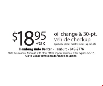$18.95 +tax oil change & 30-pt. vehicle checkup. Synthetic Blend - most vehicles - up to 5 qts. With this coupon. Not valid with other offers or prior services. Offer expires 9/1/17. Go to LocalFlavor.com for more coupons.