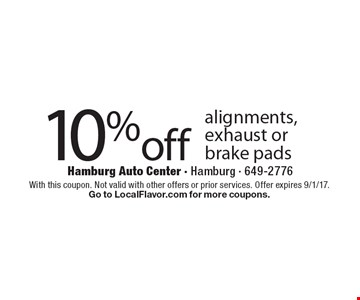 10% off alignments, exhaust or brake pads. With this coupon. Not valid with other offers or prior services. Offer expires 9/1/17. Go to LocalFlavor.com for more coupons.