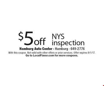 $5 off NYS inspection. With this coupon. Not valid with other offers or prior services. Offer expires 9/1/17. Go to LocalFlavor.com for more coupons.