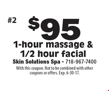$95 1-hour massage & 1/2 hour facial. With this coupon. Not to be combined with other coupons or offers. Exp. 6-30-17.