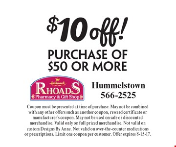 $10off! Purchase of $50 or More. Coupon must be presented at time of purchase. May not be combined with any other offers such as another coupon, reward certificate or manufacturer's coupon. May not be used on sale or discounted merchandise. Valid only on full priced merchandise. Not valid on custom designs by anne. Not valid on over-the-counter medications or prescriptions. Limit one coupon per customer. Offer expires 8-15-17.