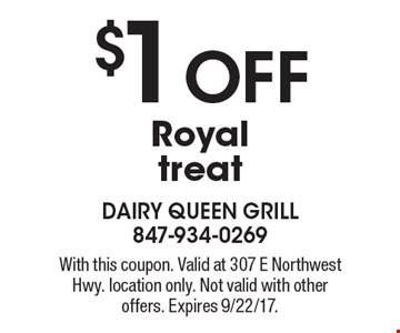 $1 OFF Royal treat. With this coupon. Valid at 307 E Northwest Hwy. location only. Not valid with other offers. Expires 9/22/17.