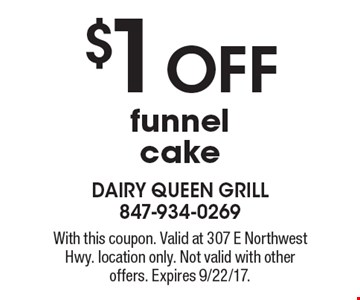 $1 OFF funnel cake. With this coupon. Valid at 307 E Northwest Hwy. location only. Not valid with other offers. Expires 9/22/17.