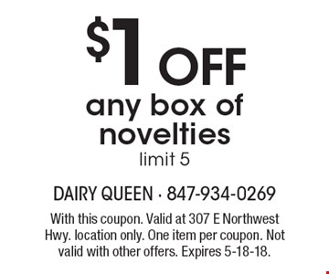 $1 off any box of novelties. Limit 5. With this coupon. Valid at 307 E Northwest Hwy. location only. One item per coupon. Not valid with other offers. Expires 5-18-18.