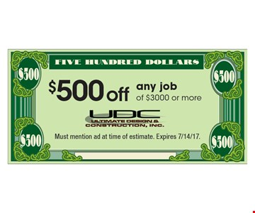 $500 off any job of $3000 or more. Must mention ad at time of estimate. Expires 7/14/17.