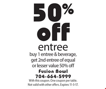 50% off entree buy 1 entree & beverage, get 2nd entree of equal or lesser value 50% off. With this coupon. One coupon per table. Not valid with other offers. Expires 11-3-17.