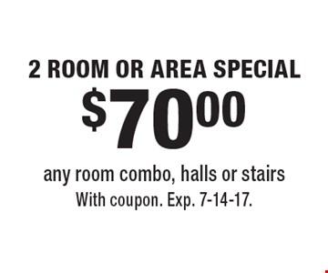 $70.00 2 ROOM OR AREA SPECIAL. Any room combo, halls or stairs. With coupon. Exp. 7-14-17.