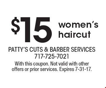 $15 women's haircut. With this coupon. Not valid with other offers or prior services. Expires 7-31-17.