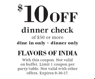 $10 off dinner check of $50 or more. Dine in only. Dinner only. With this coupon. Not valid on buffet. Limit 1 coupon per party/table. Not valid with other offers. Expires 9-30-17.