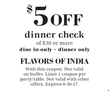 $5 off dinner check of $30 or more. Dine in only. Dinner only. With this coupon. Not valid on buffet. Limit 1 coupon per party/table. Not valid with other offers. Expires 9-30-17.