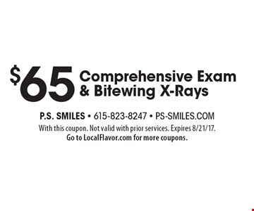 $65 Comprehensive Exam & Bitewing X-Rays. With this coupon. Not valid with prior services. Expires 8/21/17. Go to LocalFlavor.com for more coupons.