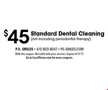 $45 Standard Dental Cleaning (not including periodontal therapy). With this coupon. Not valid with prior services. Expires 9/11/17.Go to LocalFlavor.com for more coupons.