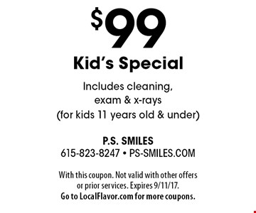 $99 Kid's Special Includes cleaning, exam & x-rays (for kids 11 years old & under). With this coupon. Not valid with other offers or prior services. Expires 9/11/17.Go to LocalFlavor.com for more coupons.