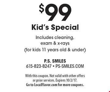 $99 Kid's Special Includes cleaning, exam & x-rays (for kids 11 years old & under). With this coupon. Not valid with other offers or prior services. Expires 10/2/17.Go to LocalFlavor.com for more coupons.