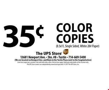 35¢ Color Copies (8.5x11, Single Sided, White 28# Paper). Limit one coupon per customer. Not valid with other offers. Restrictions apply. Valid and redeemable at this location only. The UPS Store centers are independently owned and operated. 2017 The UPS Store, Inc.
