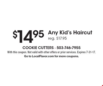 $14.95 Any Kid's Haircut. Reg. $17.95. With this coupon. Not valid with other offers or prior services. Expires 7-31-17. Go to LocalFlavor.com for more coupons.