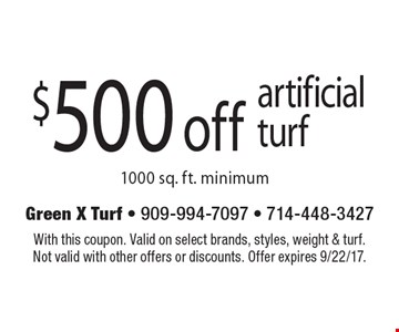 $500 off artificial turf. 1000 sq. ft. minimum. With this coupon. Valid on select brands, styles, weight & turf. Not valid with other offers or discounts. Offer expires 9/22/17.