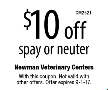 $10 off spay or neuter. With this coupon. Not valid with other offers. Offer expires 9-1-17.