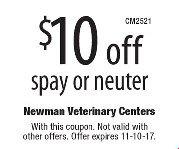 $10 off spay or neuter. With this coupon. Not valid with other offers. Offer expires 11-10-17.