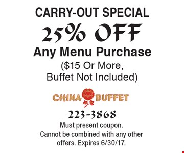 25% OFF Carry-out special Any Menu Purchase ($15 Or More, Buffet Not Included). Must present coupon. Cannot be combined with any other offers. Expires 6/30/17.