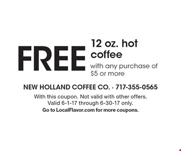 FREE 12 oz. hot coffee with any purchase of $5 or more. With this coupon. Not valid with other offers. Valid 6-1-17 through 6-30-17 only. Go to LocalFlavor.com for more coupons.