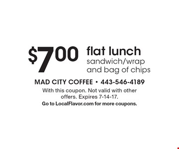 $7.00 flat lunch sandwich/wrap and bag of chips. With this coupon. Not valid with other offers. Expires 7-14-17.Go to LocalFlavor.com for more coupons.