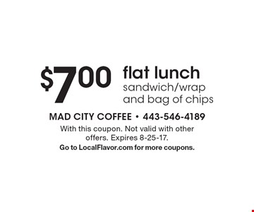 $7.00 flat lunch sandwich/wrap and bag of chips. With this coupon. Not valid with other offers. Expires 8-25-17.Go to LocalFlavor.com for more coupons.