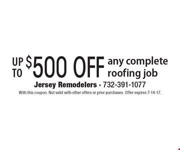 Up to $500 OFF any complete roofing job. With this coupon. Not valid with other offers or prior purchases. Offer expires 7-14-17.