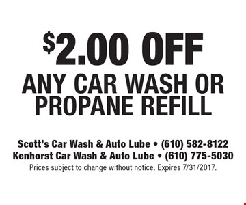 $2.00 Off Any Car Wash Or Propane Refill. Prices subject to change without notice. Expires 7/31/2017.