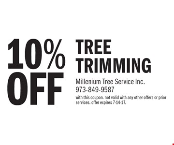 10% OFF TREE TRIMMING. with this coupon. not valid with any other offers or prior services. offer expires 7-14-17.