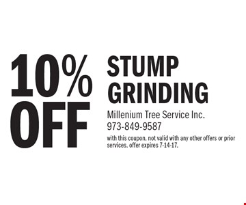 10% OFF STUMP GRINDING. with this coupon. not valid with any other offers or prior services. offer expires 7-14-17.