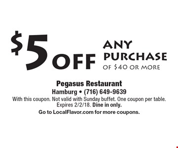 $5 off any purchase of $40 or more. With this coupon. Not valid with Sunday buffet. One coupon per table. Expires 2/2/18. Dine in only. Go to LocalFlavor.com for more coupons.