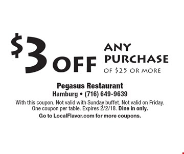 $3 off any purchase of $25 or more. With this coupon. Not valid with Sunday buffet. Not valid on Friday. One coupon per table. Expires 2/2/18. Dine in only. Go to LocalFlavor.com for more coupons.