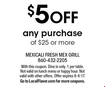 $5 OFF any purchase of $25 or more. With this coupon. Dine in only. 1 per table. Not valid on lunch menu or happy hour. Not valid with other offers. Offer expires 8-4-17. Go to LocalFlavor.com for more coupons.