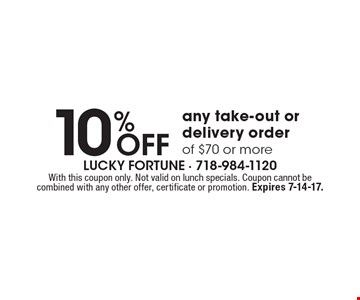 10% Off any take-out or delivery order of $70 or more. With this coupon only. Not valid on lunch specials. Coupon cannot be combined with any other offer, certificate or promotion. Expires 7-14-17.
