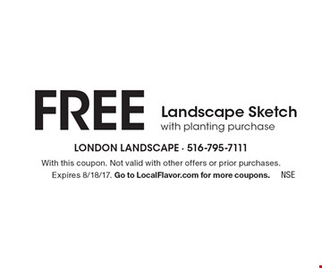 FREE Landscape Sketch with planting purchase. With this coupon. Not valid with other offers or prior purchases. Expires 8/18/17. Go to LocalFlavor.com for more coupons.