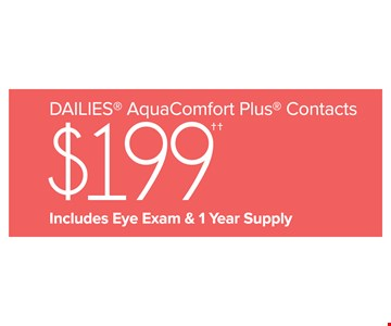 DAILIES® AquaComfortPlus® Contacts $199 Includes Eye Exam and 1 Year Supply