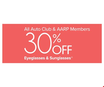 30% Off Eyeglasses and Sunglasses for All Auto Club and AARP Members