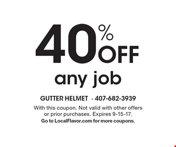 40% off any job. With this coupon. Not valid with other offers or prior purchases. Expires 9-15-17. Go to LocalFlavor.com for more coupons.