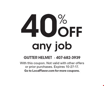 40% Off any job. With this coupon. Not valid with other offers or prior purchases. Expires 10-27-17.Go to LocalFlavor.com for more coupons.