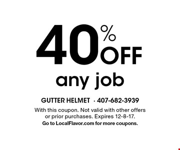 40% Off any job. With this coupon. Not valid with other offers or prior purchases. Expires 12-8-17. Go to LocalFlavor.com for more coupons.