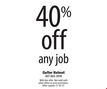 40% Off Any Job. With this offer. Not valid with other offers or prior purchases. Offer expires 11-10-17.