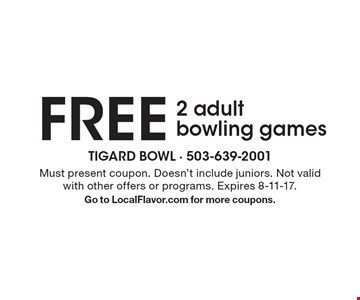 2 free adult bowling games. Must present coupon. Doesn't include juniors. Not valid with other offers or programs. Expires 8-11-17. Go to LocalFlavor.com for more coupons.